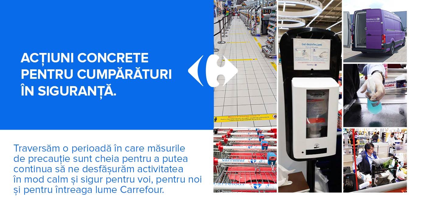 Traversăm o perioadă în care măsurile  de precauție sunt cheia pentru a putea  continua să ne desfășurăm activitatea  în mod calm și sigur pentru voi, pentru noi și pentru intreaga lume Carrefour.