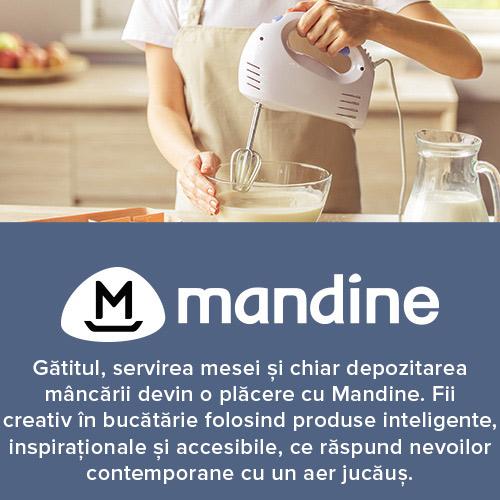 Gătitul, servirea mesei și chiar depozitarea mâncării devin o plăcere cu Mandine. Fii creativ în bucătărie folosind produse inteligente, inspiraționale si accesibile ce răspund nevoilor contemporane cu un aer jucauș.