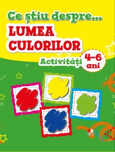 Activitati Lumea culorilor 4-6 ani
