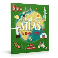 Primul meu atlas. In jurul lumii (My First Sticker World Atlas- Voyages on the 5 continents)