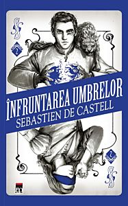 Infruntarea umbrelor, Sebastien De Castell