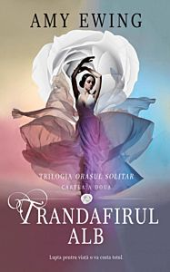 Trandafirul alb (volumul 2 din Trilogia Orasul solitar), Amy Ewing