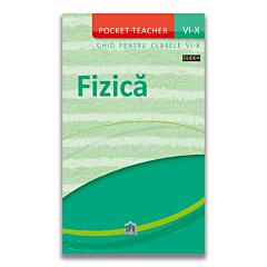 Fizica - poket teacher - ghid cu notiuni de fizica pentru clasele VI-X