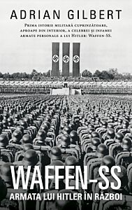 Waffen-SS. Armata lui Hitler in razboi