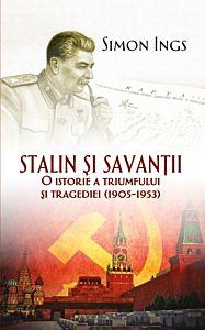 Stalin si savantii. O istorie a triumfului si tragediei (1905-1953)
