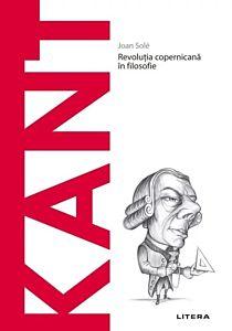 Kant. Revolutia copernicana in filosofie