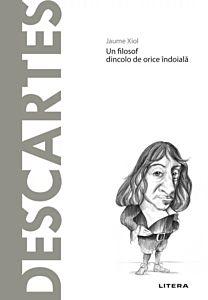 Descartes. Un filosof dincolo de orice indoiala