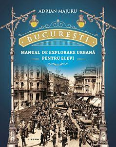 Bucuresti. Manual de explorare urbana pentru elevi