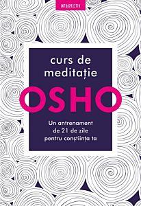 Osho. Curs de meditatie. Un antrenament de 21 de zile pentru constiinta