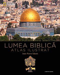 Lumea biblica. Atlas ilustrat