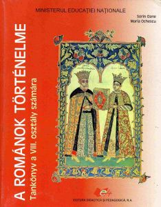 A Romanok Tortenelme, Tankonyv a VIII osztaly szamara (Istoria romanilor, manual pentru clasa a VIII-a, limba maghiara)