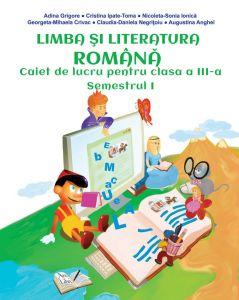 Limba si literatura romana. Caiet de lucru pentru clasa a III-a.  Sem. I + II. Dupa manualul Ars Libri