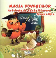 Magia povestilor. Antologie de texte literare clasa a III-a