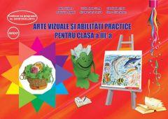 Arte vizuale si abilitati practice pentru clasa a III-a