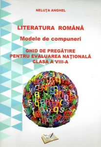 Literatura romana. Modele de compuneri. Ghid de pregatire pentru evaluarea nationala clasa a VIII-a