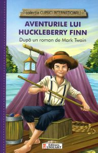 Aventurile lui Huckleberry Finn (clasici internationali)