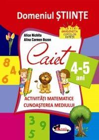 Domeniul stiinte. Caiet activitati matematice + cunoasterea mediului 4-5 ani