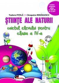 Stiinte ale naturii. Caietul elevului pentru clasa a IV-a. Dupa manualul ARAMIS autor Tudora Pitila