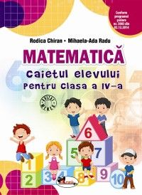 Matematica. Caietul elevului pentru clasa a IV-a. Autor Rodica Chiran. Dupa manualul ARAMIS