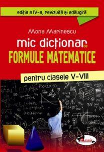 Mic dictionar de formule matematice pentru clasele V-VIII, Ed. a IV-a revizuita si adaugita