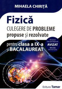 Fizica culegere de probleme propuse si rezolvate pentru clasa a IX-a si bacalaureat. Editia 2018, autor Mihaela Chirita