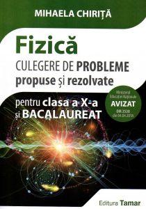 Fizica culegere de probleme propuse si rezolvate pentru clasa a X-a si bacalaureat. Editia 2018