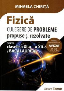 Fizica culegere de probleme propuse si rezolvate pentru clasele a XI-a, a XII-a si bacalaureat. Editia 2018, autor Mihaela Chirita