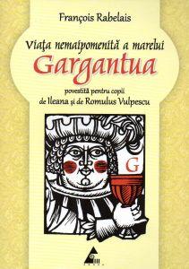 Viata nemaipomenita a marelui Gargantua, povestita pentru copii