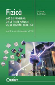 Fizica 600 de probleme 38 de teste grila si 35 de lucrari practice (pentru elevii claselor VI-VIII)