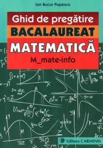 Ghid de pregatire. Bacalaureat. Matematica. M_mate-info.