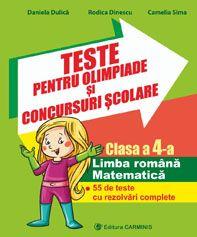 Teste pentru olimpiade si concursuri scolare. Limba romana. Matematica. 57 de teste cu rezolvari complete. Clasa a IV-a.
