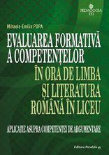 Evaluarea formativa a competentelor in ora de limba si literatura romana in liceu. Aplicatie asupra competentei de argumentare