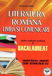 Literatura romana. Limba si comunicare pentru evaluare continua si bacalaureat