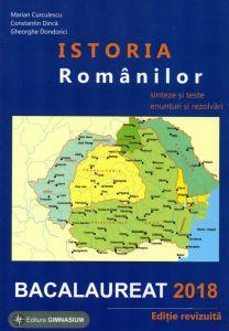 Istoria Romanilor bacalaureat 2018. Sinteze si teste, enunturi si rezolvari. Editie revizuita