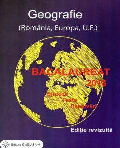 Bacalaureat 2018. Geografie (Romania, Europa, U.E.). Sinteze, teste, rezolvari (editie revizuita)