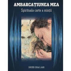 Ambarcatiunea mea. Spirituala carte a mintii - Shueb Sibai Jabi
