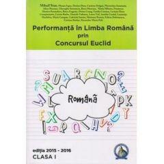 Performanta in Limba Romana prin Concursul Euclid cls 1 ed.2015-2016 - Mihail Stan