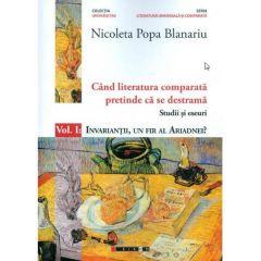 Cand literatura comparata pretinde ca se destrama Vol.1 - Nicoleta Popa Blanariu