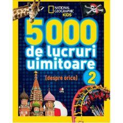 5000 de lucruri uimitoare (despre orice!) Vol. 2 - National Geographic Kids