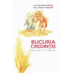 Bucuria credintei: dialoguri in cetate - Constantin Necula, Cristian Muntean