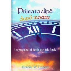 Prima ta clipa dupa moarte - Erwin W. Lutzer