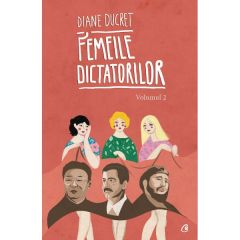 Femeile dictatorilor Vol.2 - Diane Ducret