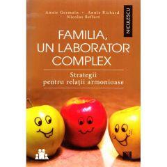 Familia, un laborator complex - Annie Germain, Annie Richard, Nicolas Beffort