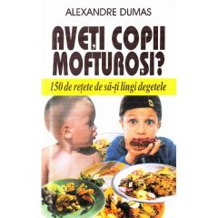 Aveti copii mofturosi? - Alexandre Dumas