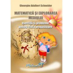 Matematica si explorarea mediului - Clasa pregatitoare - Exercitii si probleme - Gheorghe Adalbert Schneider