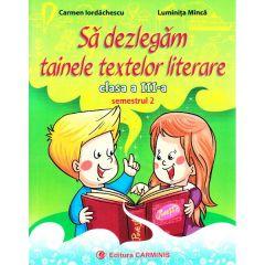 Sa dezlegam tainele textelor literare - Clasa 3. Semestrul 2 (A) - Carmen Iordachescu, Luminita Minca