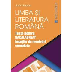 Limba romana. Teste pentru Bacalaureat insotite de rezolvari complete - Rodica Bogdan