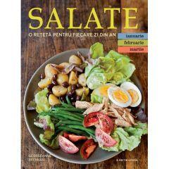 Salate. O reteta pentru fiecare zi din an. Vol.1: Ianuarie, Februarie, Martie