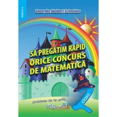 Sa pregatim rapid orice concurs de matematica - Clasa 2 - Gheorghe Adalbert Schneider