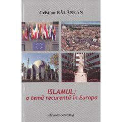 Islamul: o tema recurenta in Europa - Cristian Balanean
